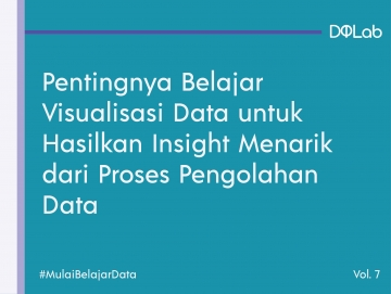 Pentingnya Belajar Visualisasi Data untuk Hasilkan Insight Menarik dari Proses Pengolahan Data