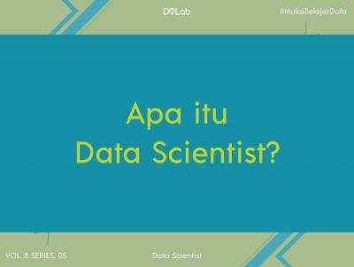 Apa Itu Data Scientist dan Jobdesknya di Perusahaan?