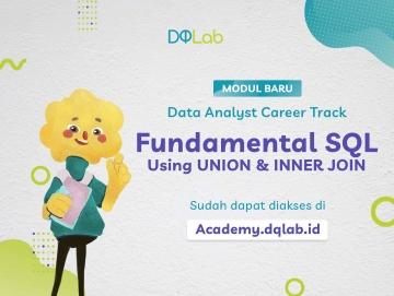 """[BARU] Belajar Data Analyst dengan Kuasai SQL, Yuk Akses Module """"Fundamental SQL Using UNION & INNER JOIN"""" Sekarang!"""