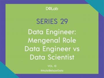 Data Engineer VS Data Scientist : Yuk, Mulai Pahami Kompetensi untuk Kebutuhan Dua Role Ini Bersama DQLab Sekarang!