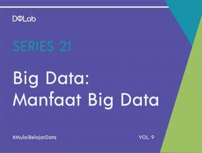 Ini 3 Manfaat Big Data Yang Dapat Kamu Rasakan Langsung Untuk Industri Bisnismu!