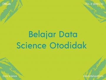 Belajar Data Science Otodidak, Ini Beberapa Tips Agar Belajarmu Efektif