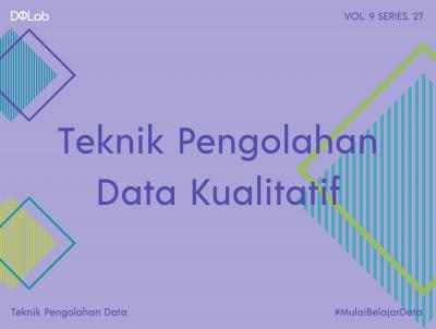 Kenali Tahanapan Teknik Pengolahan Data Kualitatif