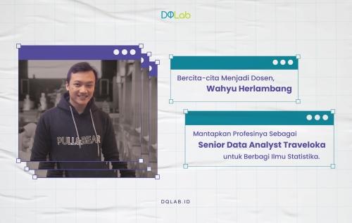 """DQLab Member Highlight: Berkarir Sebagai Data Analyst, Tak Patahkan Semangat Wahyu Mengejar Cita-Cita Jadi """"Dosen"""""""