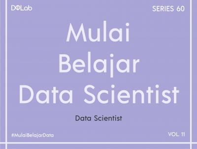 Apa Itu Data Scientist: Mispersepsi Soal Data Scientist Yang Harus Kalian Ketahui!
