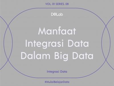 3 Manfaat Integrasi Data Dalam Big Data Untuk Mendukung Kemajuan Industri