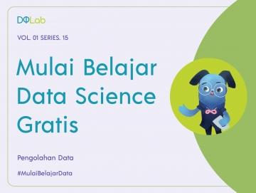 Belajar Data Science Gratis: 3 Tools Populer Yang Digunakan Dalam Pengolahan Data