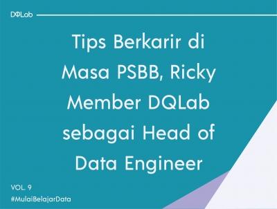 Siap Berkarir di Masa PSBB Ini? Yuk, Simak Tipsnya dari Member DQLab, Ricky Nauvaldy yang Kini Berkarir menjadi Head of Data Engineer