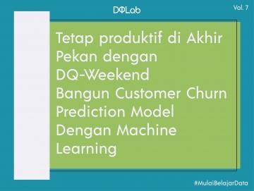 """Belajar Data Science dengan Akses DQ Weekend """"Customer Churn Prediction Using Machine Learning"""" Tetap Produktif di Akhir Pekan"""