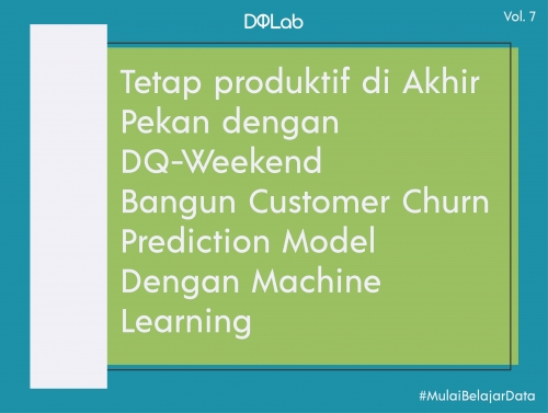 "Belajar Data Science dengan Akses DQ Weekend ""Customer Churn Prediction Using Machine Learning"" Tetap Produktif di Akhir Pekan"