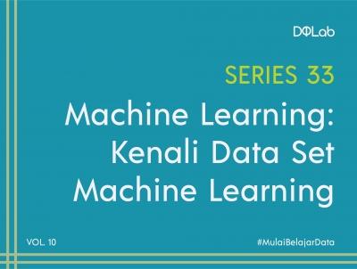 Dataset Machine Learning : Yuk, Kombinasikan Teknik Pengolahan Dataset untuk Bangun Insight Bisnismu!