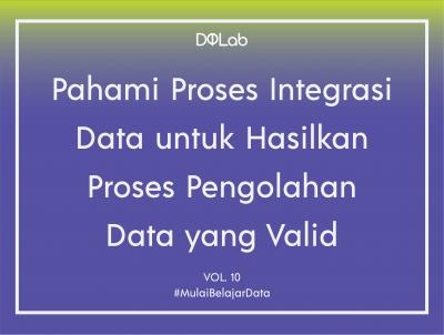 Pahami Proses Integrasi Data untuk Hasilkan Proses Pengolahan Data yang Valid