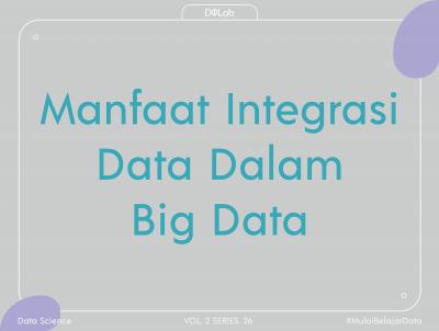 Integrasi Data di Big Data, Apa Saja Sih Manfaatnya dalam Dunia Bisnis?