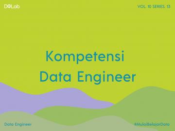 Kompetensi Data Engineer yang Wajib Dikuasai Agar Dilirik Perusahaan