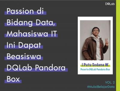 Passion di Bidang Data, I Putu Sedana Mahasiswa IT Buktikan Dapat Beasiswa DQLab Pandora Box