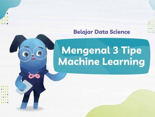 Belajar Data Science dengan Mengenal 3 Tipe Machine Learning