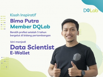 Belajar Data Science, Bima Putra Member DQLab yang Beralih Profesi Setelah 5 Tahun Bergelut di Bidang Pertambangan Kini Menjadi Data Scientist Industri E-wallet