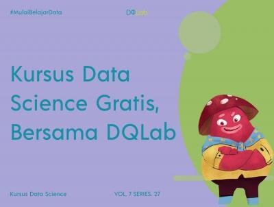 Kursus Data Science Gratis dan Bersertifikat, Yuk Mulai bersama DQLab