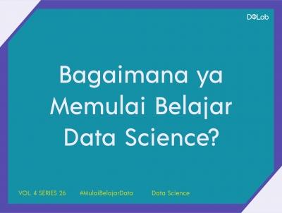 Bagaimana Mulai Belajar Data Science Untuk Pemula Tanpa Background IT?